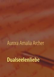 """Dualseelenliebe - Dualseelenweg """"leicht gemacht"""""""
