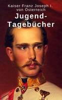 Kaiser Franz Joseph I. von Österreich: Jugend-Tagebücher