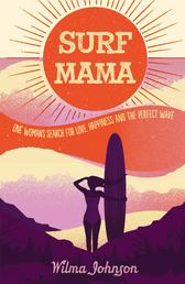 Surf Mama - One Woman's Search for Love, Happiness and the Perfect Wave