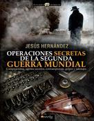 Jesús Hernández Martínez: Operaciones secretas de la Segunda Guerra Mundial