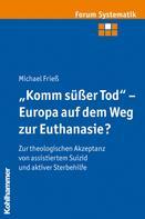 """Michael Frieß: """"Komm süßer Tod"""" - Europa auf dem Weg zur Euthanasie?"""
