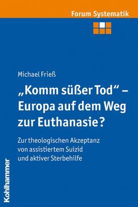 """""""Komm süßer Tod"""" - Europa auf dem Weg zur Euthanasie?"""