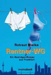 Rentner-WG - Ein Best-Ager-Roman aus Frankfurt