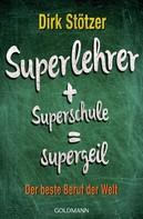 Dirk-Christian Stötzer: Superlehrer, Superschule, supergeil ★★★★