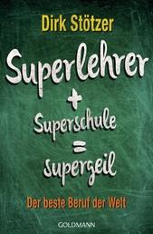 Superlehrer, Superschule, supergeil - Der beste Beruf der Welt
