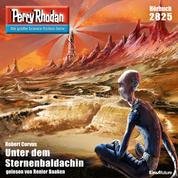 """Perry Rhodan 2825: Unter dem Sternenbaldachin - Perry Rhodan-Zyklus """"Die Jenzeitigen Lande"""""""