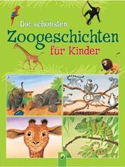 Die schönsten Zoogeschichten für Kinder - 35 Geschichten rund um die Tiere im Zoo