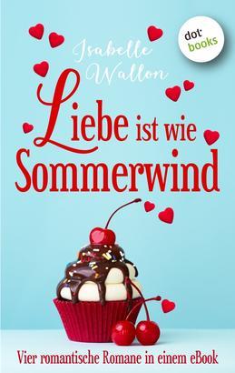 Liebe ist wie Sommerwind: Preishit - vier romantische Romane in einem eBook