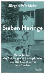 Sieben Heringe - Meine Mutter, das Schweigen der Kriegskinder und das Sprechen vor dem Sterben