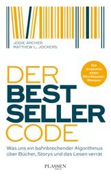 Der Bestseller-Code - Was uns ein bahnbrechender Algorithmus über Bücher, Storys und das Lesen verrät