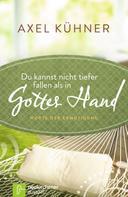 Axel Kühner: Du kannst nicht tiefer fallen als in Gottes Hand
