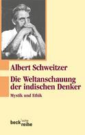 Albert Schweitzer: Die Weltanschauung der indischen Denker