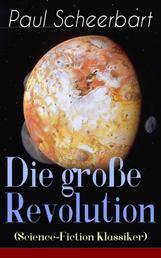Die große Revolution (Science-Fiction Klassiker) - Ein Mondroman