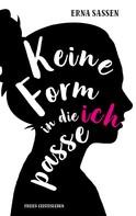 Erna Sassen: Keine Form in die ich passe