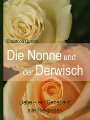 Die Nonne und der Derwisch - Liebe - ein Gebet eint alle Religionen
