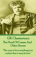 Gilbert Keith Chesterton: The Head Of Caesar And Other Stories