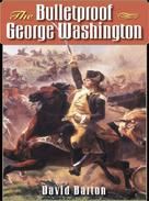 David Barton: The Bulletproof George Washington