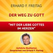 Der Weg zu Gott - Mit der Liebe Gottes im Herzen - Geführte Meditation