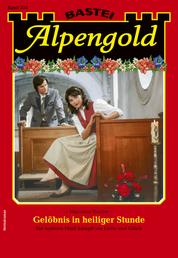 Alpengold 333 - Heimatroman - Gelöbnis in heiliger Stunde
