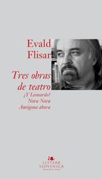 Tres obras de teatro - Y Leonardo?; Nora Nora; Antígona ahora