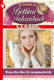 Bettina Fahrenbach Classic 19 – Liebesroman - Wenn alles über dir zusammenbricht