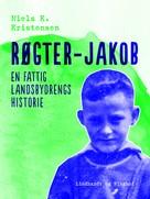 Niels K. Kristensen: Røgter-Jakob. En fattig landsbydrengs historie