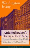 Washington Irving: Knickerbocker's History of New York, From the Beginning of the World to the End of the Dutch Dynasty (Classic Unabridged Edition)