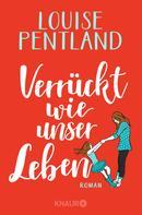 Louise Pentland: Verrückt wie unser Leben ★★★★★