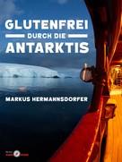 Markus Hermannsdorfer: Glutenfrei durch die Antarktis