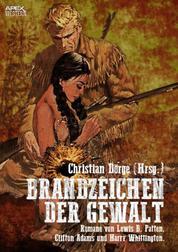 BRANDZEICHEN DER GEWALT - Drei Western-Romane US-amerikanischer Autoren auf über 700 Seiten!