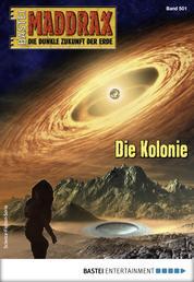 Maddrax 501 - Science-Fiction-Serie - Die Kolonie
