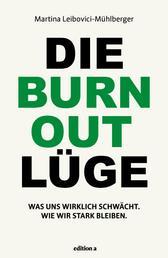 Die Burnout Lüge - Was uns wirklich schwächt und wie wir stark bleiben