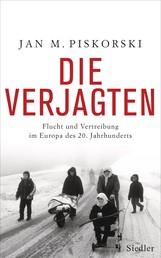 Die Verjagten - Flucht und Vertreibung im Europa des 20. Jahrhunderts