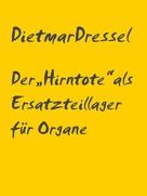 """Dietmar Dressel: Der """"Hirntote"""" als Ersatzteillager für Organe ★"""