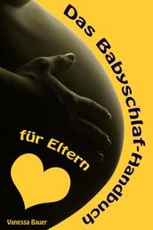 Das Babyschlaf-Handbuch für Eltern - Sanfter Babyschlaf ist (k)ein Kinderspiel (Babyschlaf-Ratgeber: Tipps zum Einschlafen und Durchschlafen im 1. Lebensjahr)