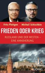 Frieden oder Krieg - Russland und der Westen – eine Annäherung