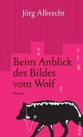 Jörg Albrecht: Beim Anblick des Bildes vom Wolf