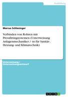 Marcus Schlesinger: Verbinden von Rohren mit Pressfittingsystemen (Unterweisung Anlagenmechaniker / -in für Sanitär-, Heizung- und Klimatechnik)