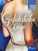 Marie Louise Fischer: Gefährliche Lüge
