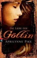 Aprilynne Pike: Die Liebe der Göttin ★★★★