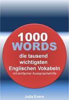 Julia Evers: 1000 WORDS die tausend wichtigsten Englischen Vokabeln mit einfacher Aussprachehilfe ★★★