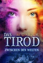 Zwischen den Welten - Das Tirod 1 - Fantasy-Saga