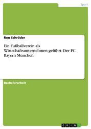 Ein Fußballverein als Wirtschaftsunternehmen geführt. Der FC Bayern München