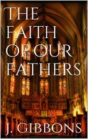 James Gibbons: The Faith of Our Fathers