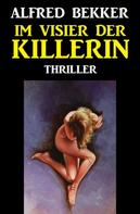 Alfred Bekker: Alfred Bekker Thriller: Im Visier der Killerin ★★★