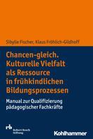 Sibylle Fischer: Chancen-gleich. Kulturelle Vielfalt als Ressource in frühkindlichen Bildungsprozessen
