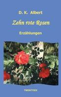 D.K. Albert: Zehn rote Rosen