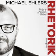 Rhetorik - Die Kunst der Rede im digitalen Zeitalter
