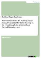 Christina Migge: Barrierefreiheit und die Nutzung neuer zukunftsweisender Medientechnologien. Ein Umsetzungsbeispiel anhand der Entwicklung einer App
