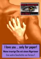Verena F.: I love you….only for paper! - Meine traurige Ehe mit einem Nigerianer ★★★★